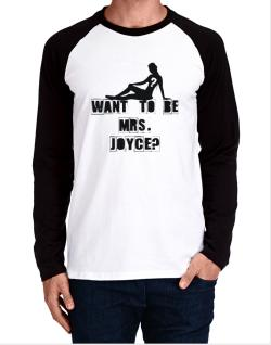 Want To Be Mrs. Joyce? Long-sleeve Raglan T-Shirt