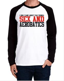 I Only Care About 2 Things : Sex And Aerobatics Long-sleeve Raglan T-Shirt