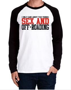 I Only Care About 2 Things : Sex And Off Roading Long-sleeve Raglan T-Shirt