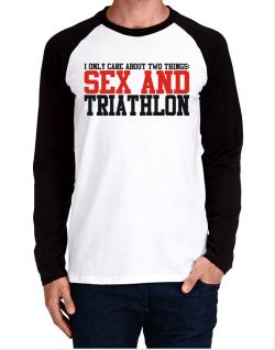 I Only Care About 2 Things : Sex And Triathlon Long-sleeve Raglan T-Shirt