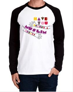 Have You Hugged A Muslim Today? Long-sleeve Raglan T-Shirt