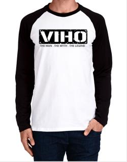Viho : The Man - The Myth - The Legend Long-sleeve Raglan T-Shirt