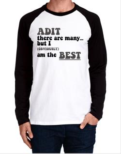 Adit There Are Many... But I (obviously) Am The Best Long-sleeve Raglan T-Shirt