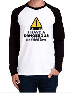 Warning! I Have A Dangerous Great Horned Owl Long-sleeve Raglan T-Shirt