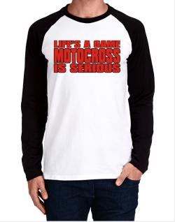 Life Is A Game , Motocross Is Serious !!! Long-sleeve Raglan T-Shirt