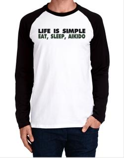Life Is Simple . Eat, Sleep, Aikido Long-sleeve Raglan T-Shirt