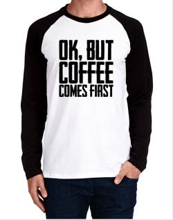 Ok But Coffee Comes First Long-sleeve Raglan T-Shirt