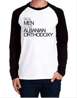 Real men love Albanian Orthodoxy Long-sleeve Raglan T-Shirt