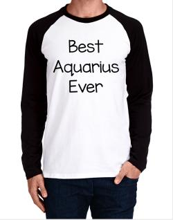 Best Aquarius ever Long-sleeve Raglan T-Shirt