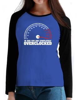 In Bed You Are Completely Overclocked T-Shirt - Raglan Long Sleeve-Womens