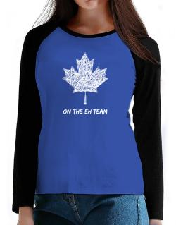 Canada on The Eh Team T-Shirt - Raglan Long Sleeve-Womens