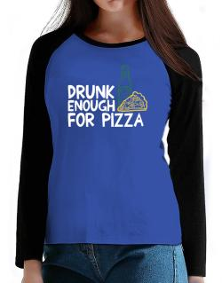 Drunk enough for pizza T-Shirt - Raglan Long Sleeve-Womens
