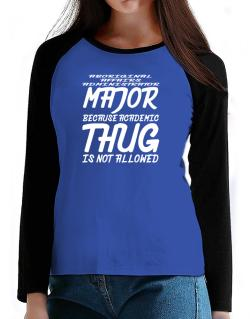 Aboriginal Affairs Administrator Major because academic thug is not allowed T-Shirt - Raglan Long Sleeve-Womens