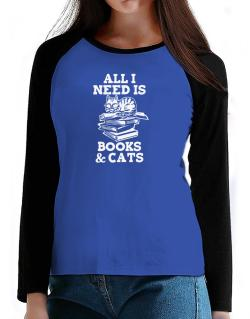 All I need is books and cats T-Shirt - Raglan Long Sleeve-Womens