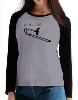 Wihtout the Trombone T-Shirt - Raglan Long Sleeve-Womens