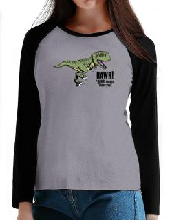 Rawr means I Love You in dinosaur T-Shirt - Raglan Long Sleeve-Womens