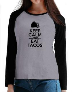 Keep Calm and Eat Tacos T-Shirt - Raglan Long Sleeve-Womens