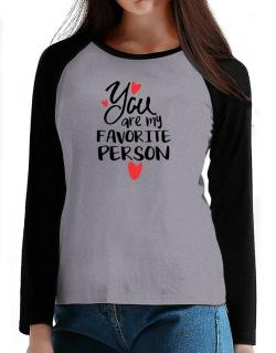 You Are My Favorite Person T-Shirt - Raglan Long Sleeve-Womens