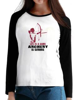 Life Is A Game, Archery Is Serious T-Shirt - Raglan Long Sleeve-Womens