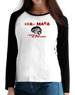 Krav Maga Is An Extension Of My Creative Mind T-Shirt - Raglan Long Sleeve-Womens