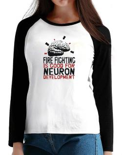 Fire Fighting Is Good For Neuron Development T-Shirt - Raglan Long Sleeve-Womens