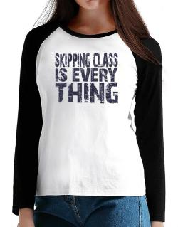 Skipping Class Is Everything T-Shirt - Raglan Long Sleeve-Womens
