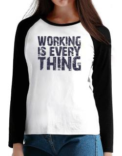 Working Is Everything T-Shirt - Raglan Long Sleeve-Womens