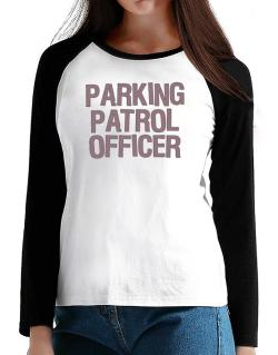 Parking Patrol Officer T-Shirt - Raglan Long Sleeve-Womens