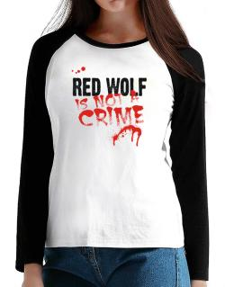 Being A ... Red Wolf Is Not A Crime T-Shirt - Raglan Long Sleeve-Womens