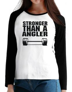 Stronger Than An Angler T-Shirt - Raglan Long Sleeve-Womens
