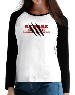 Beware Of The American Porcupine T-Shirt - Raglan Long Sleeve-Womens
