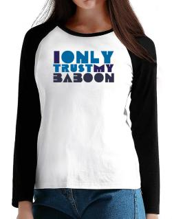 I Only Trust My Baboon T-Shirt - Raglan Long Sleeve-Womens