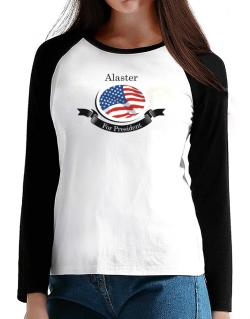 Alaster For President T-Shirt - Raglan Long Sleeve-Womens