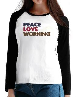 Peace Love Working T-Shirt - Raglan Long Sleeve-Womens