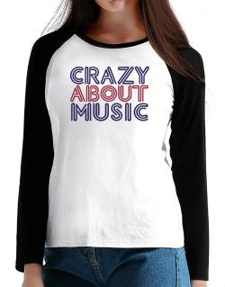 Crazy About Music T-Shirt - Raglan Long Sleeve-Womens