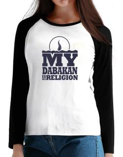 My Dabakan Is My Religion T-Shirt - Raglan Long Sleeve-Womens
