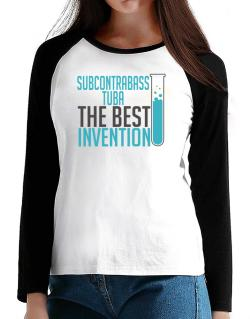 Subcontrabass Tuba The Best Invention T-Shirt - Raglan Long Sleeve-Womens