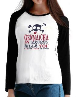 Genmaicha In Excess Kills You - I Am Not Afraid Of Death T-Shirt - Raglan Long Sleeve-Womens