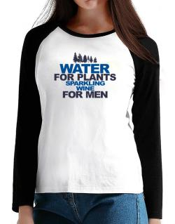 Water For Plants, Sparkling Wine For Men T-Shirt - Raglan Long Sleeve-Womens