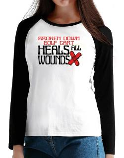 Broken Down Golf Cart  heals All Wounds T-Shirt - Raglan Long Sleeve-Womens