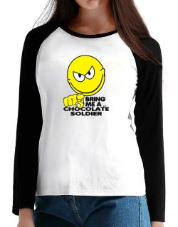 Bring Me A ... Chocolate Soldier T-Shirt - Raglan Long Sleeve-Womens