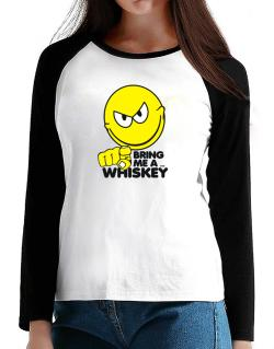Bring Me A ... Whiskey T-Shirt - Raglan Long Sleeve-Womens