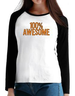 100% Awesome T-Shirt - Raglan Long Sleeve-Womens