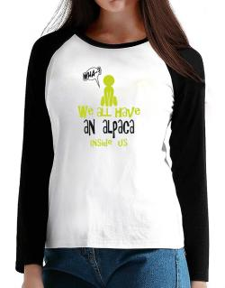 We All Have An Alpaca Inside Us T-Shirt - Raglan Long Sleeve-Womens