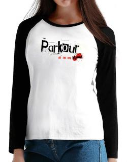 Parkour Is In My Blood T-Shirt - Raglan Long Sleeve-Womens