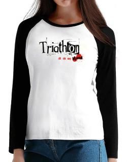 Triathlon Is In My Blood T-Shirt - Raglan Long Sleeve-Womens
