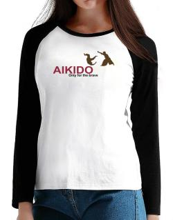 Aikido - Only For The Brave T-Shirt - Raglan Long Sleeve-Womens