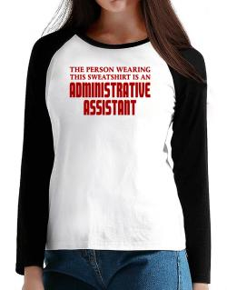 The Person Wearing This Sweatshirt Is An Administrative Assistant T-Shirt - Raglan Long Sleeve-Womens