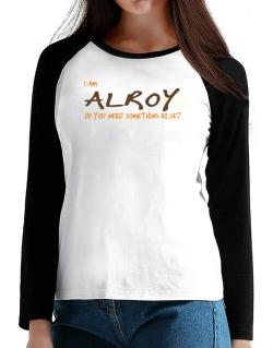 I Am Alroy Do You Need Something Else? T-Shirt - Raglan Long Sleeve-Womens