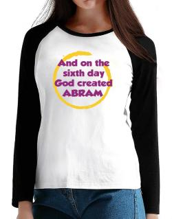 And On The Sixth Day God Created Abram T-Shirt - Raglan Long Sleeve-Womens
